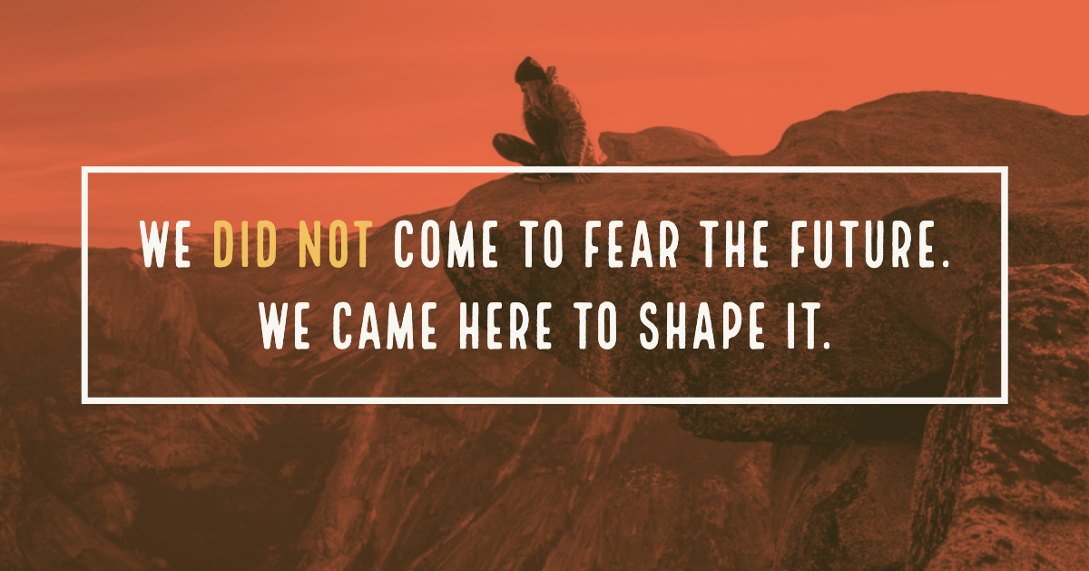 We did not come to2 fear the future. We came here to shape it. (3)